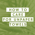 How to care for unpaper towels