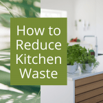 How to Reduce Kitchen Waste
